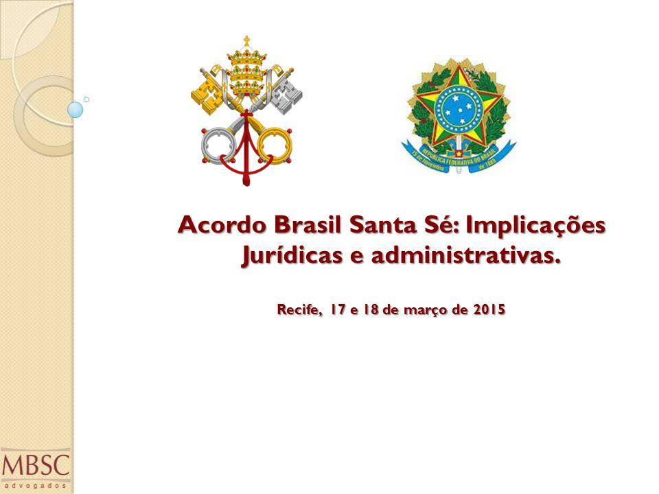 Acordo Brasil Santa Sé: Implicações Jurídicas e administrativas. Recife, 17 e 18 de março de 2015