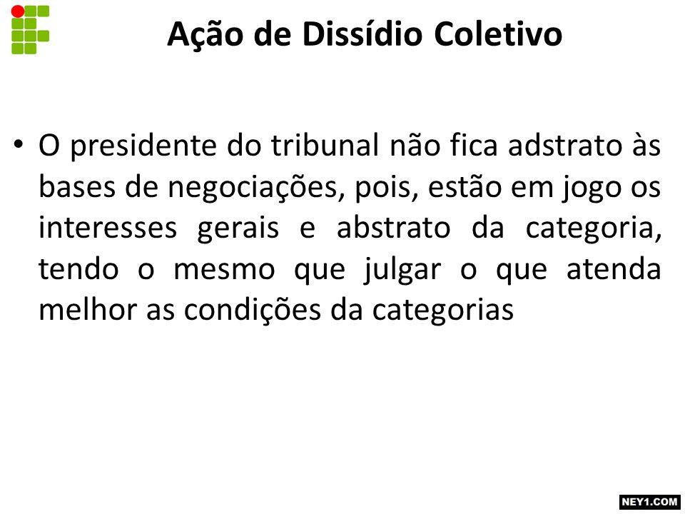 O presidente do tribunal não fica adstrato às bases de negociações, pois, estão em jogo os interesses gerais e abstrato da categoria, tendo o mesmo qu