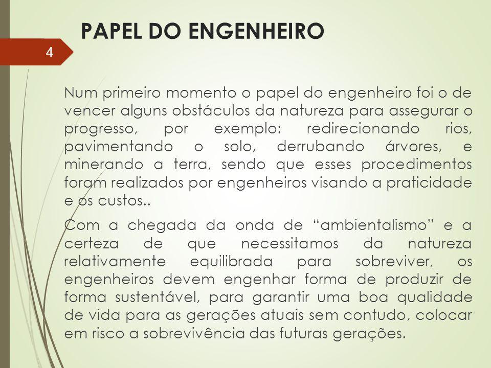 PAPEL DO ENGENHEIRO Num primeiro momento o papel do engenheiro foi o de vencer alguns obstáculos da natureza para assegurar o progresso, por exemplo: