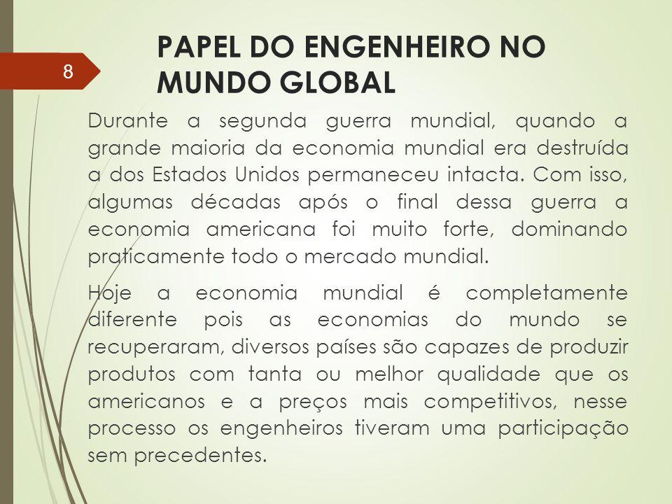 PAPEL DO ENGENHEIRO NO MUNDO GLOBAL Durante a segunda guerra mundial, quando a grande maioria da economia mundial era destruída a dos Estados Unidos p