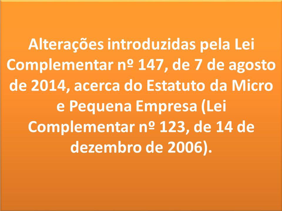 Alterações introduzidas pela Lei Complementar nº 147, de 7 de agosto de 2014, acerca do Estatuto da Micro e Pequena Empresa (Lei Complementar nº 123, de 14 de dezembro de 2006).