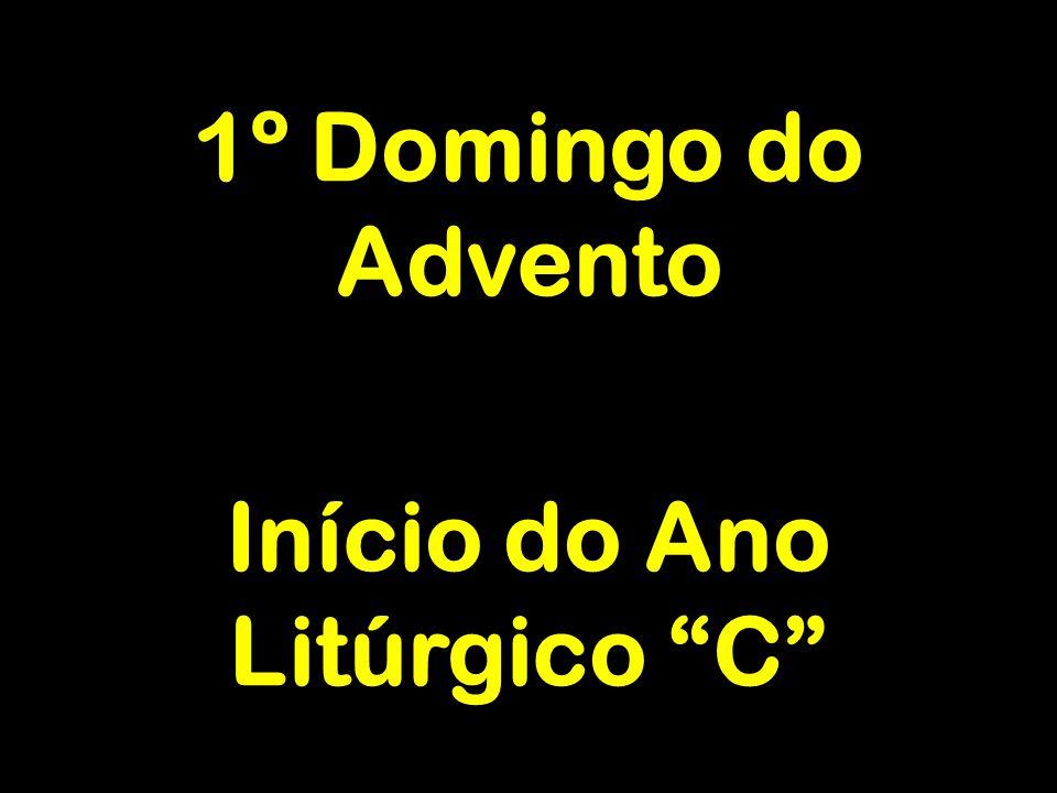 """1º Domingo do Advento Início do Ano Litúrgico """"C"""""""