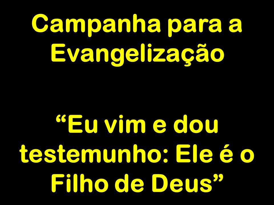 """Campanha para a Evangelização """"Eu vim e dou testemunho: Ele é o Filho de Deus"""""""