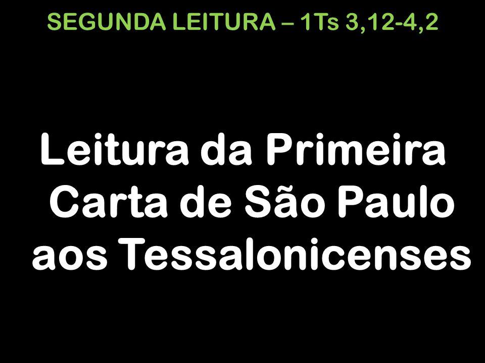 SEGUNDA LEITURA – 1Ts 3,12-4,2 Leitura da Primeira Carta de São Paulo aos Tessalonicenses