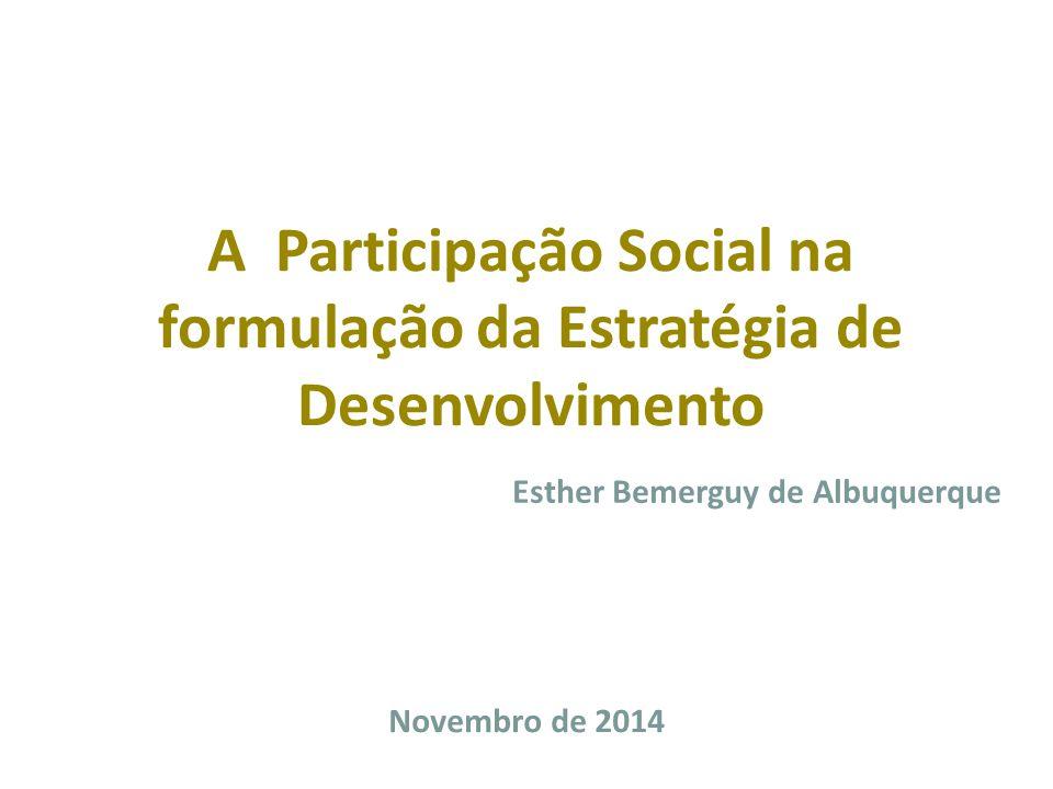 A Participação Social na formulação da Estratégia de Desenvolvimento Novembro de 2014 Esther Bemerguy de Albuquerque
