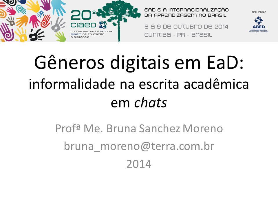 Gêneros digitais em EaD: informalidade na escrita acadêmica em chats Profª Me. Bruna Sanchez Moreno bruna_moreno@terra.com.br 2014