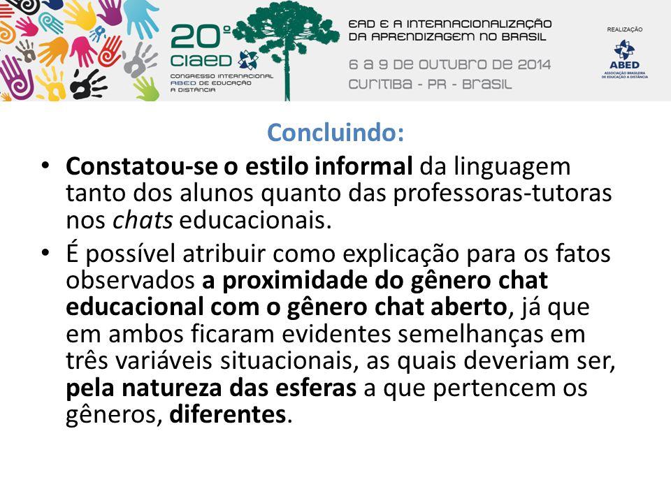 Concluindo: Constatou-se o estilo informal da linguagem tanto dos alunos quanto das professoras-tutoras nos chats educacionais. É possível atribuir co