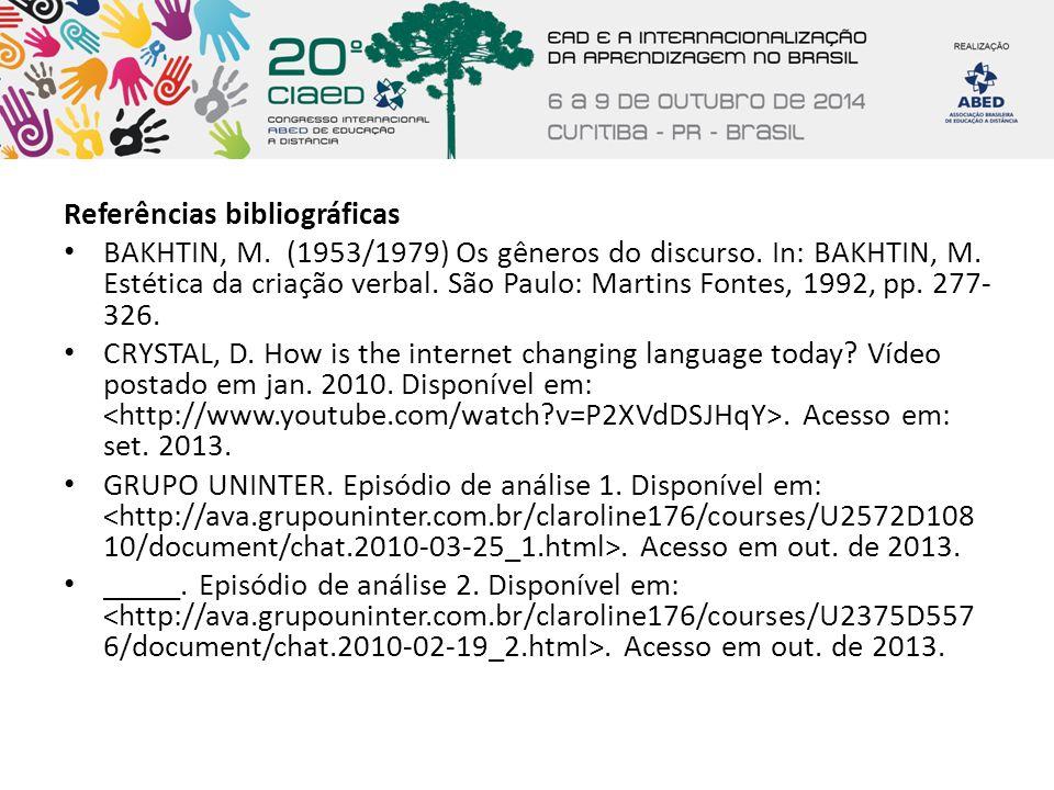 Referências bibliográficas BAKHTIN, M. (1953/1979) Os gêneros do discurso. In: BAKHTIN, M. Estética da criação verbal. São Paulo: Martins Fontes, 1992