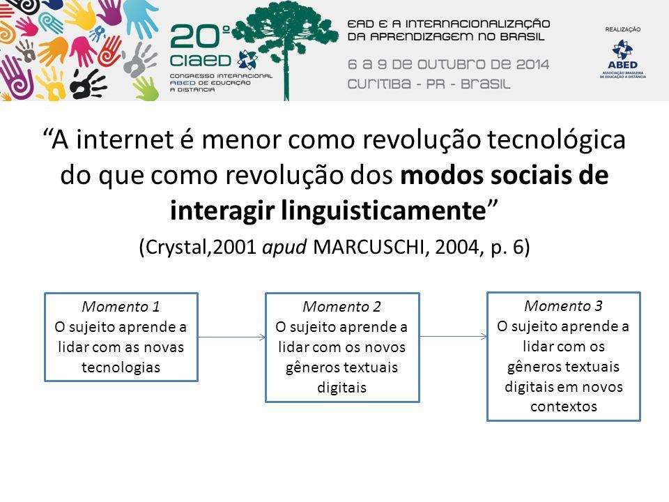 """""""A internet é menor como revolução tecnológica do que como revolução dos modos sociais de interagir linguisticamente"""" (Crystal,2001 apud MARCUSCHI, 20"""