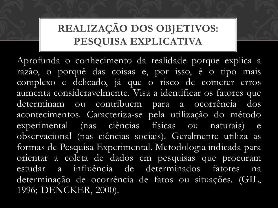 Aprofunda o conhecimento da realidade porque explica a razão, o porquê das coisas e, por isso, é o tipo mais complexo e delicado, já que o risco de cometer erros aumenta consideravelmente.