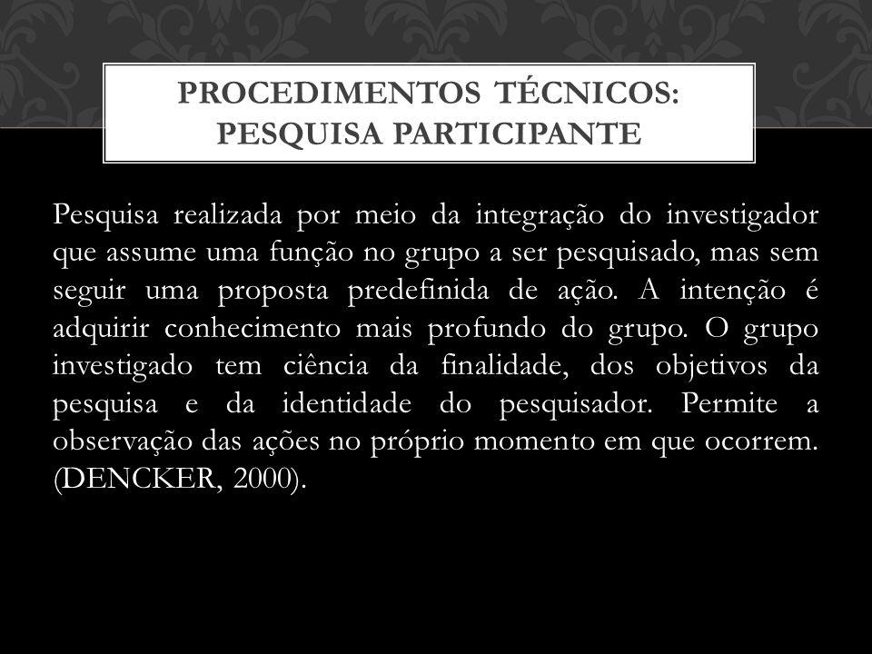 Pesquisa realizada por meio da integração do investigador que assume uma função no grupo a ser pesquisado, mas sem seguir uma proposta predefinida de ação.