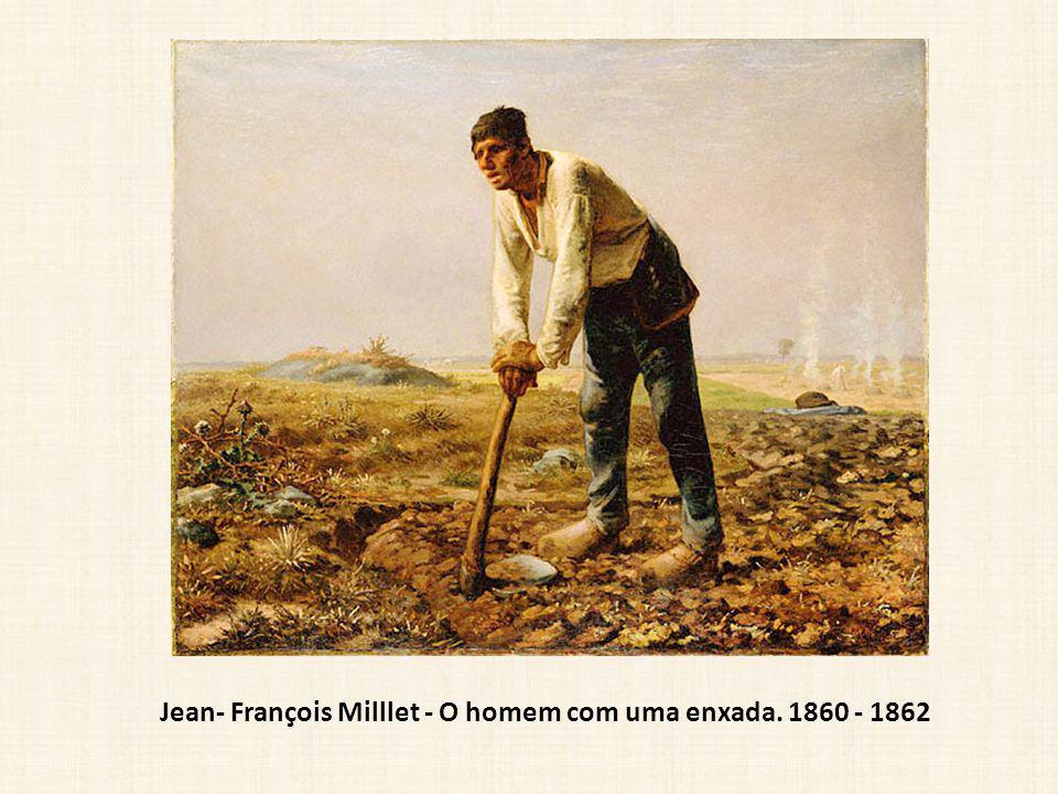Jean- François Milllet - O homem com uma enxada. 1860 - 1862