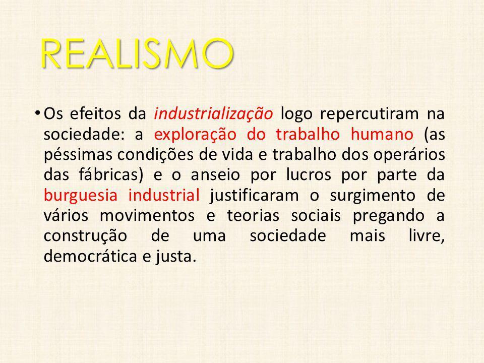 REALISMO Os efeitos da industrialização logo repercutiram na sociedade: a exploração do trabalho humano (as péssimas condições de vida e trabalho dos