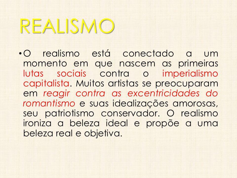 REALISMO O realismo está conectado a um momento em que nascem as primeiras lutas sociais contra o imperialismo capitalista. Muitos artistas se preocup