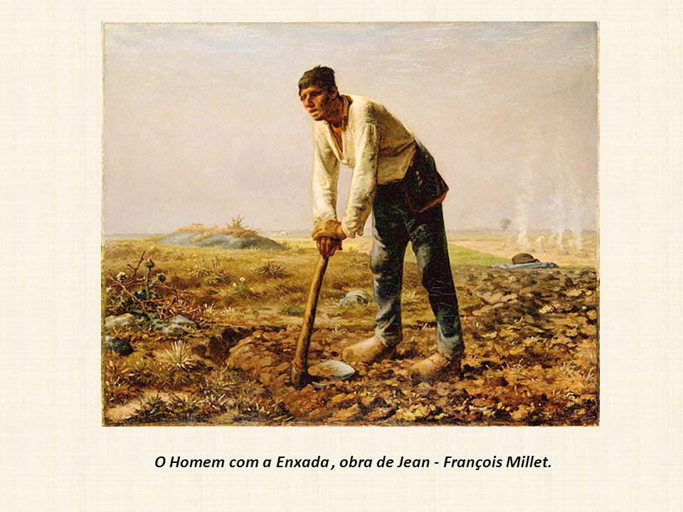 O Homem com a Enxada, obra de Jean - François Millet.