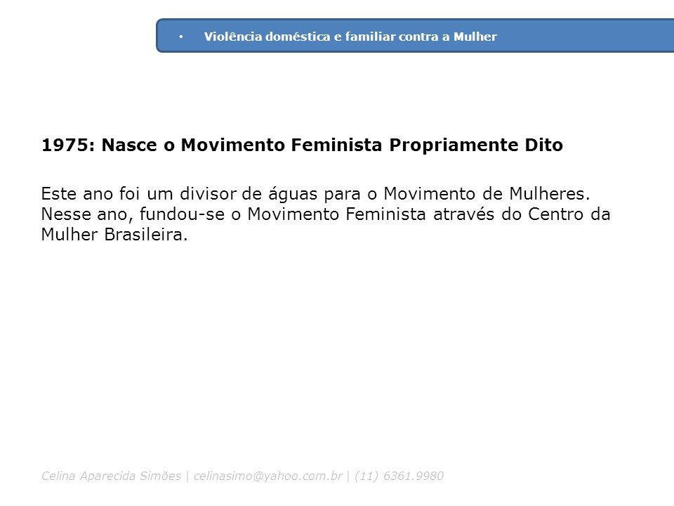 1975: Nasce o Movimento Feminista Propriamente Dito Este ano foi um divisor de águas para o Movimento de Mulheres. Nesse ano, fundou-se o Movimento Fe