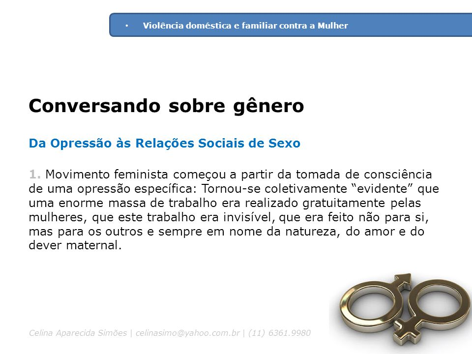 Conversando sobre gênero Da Opressão às Relações Sociais de Sexo 1. Movimento feminista começou a partir da tomada de consciência de uma opressão espe