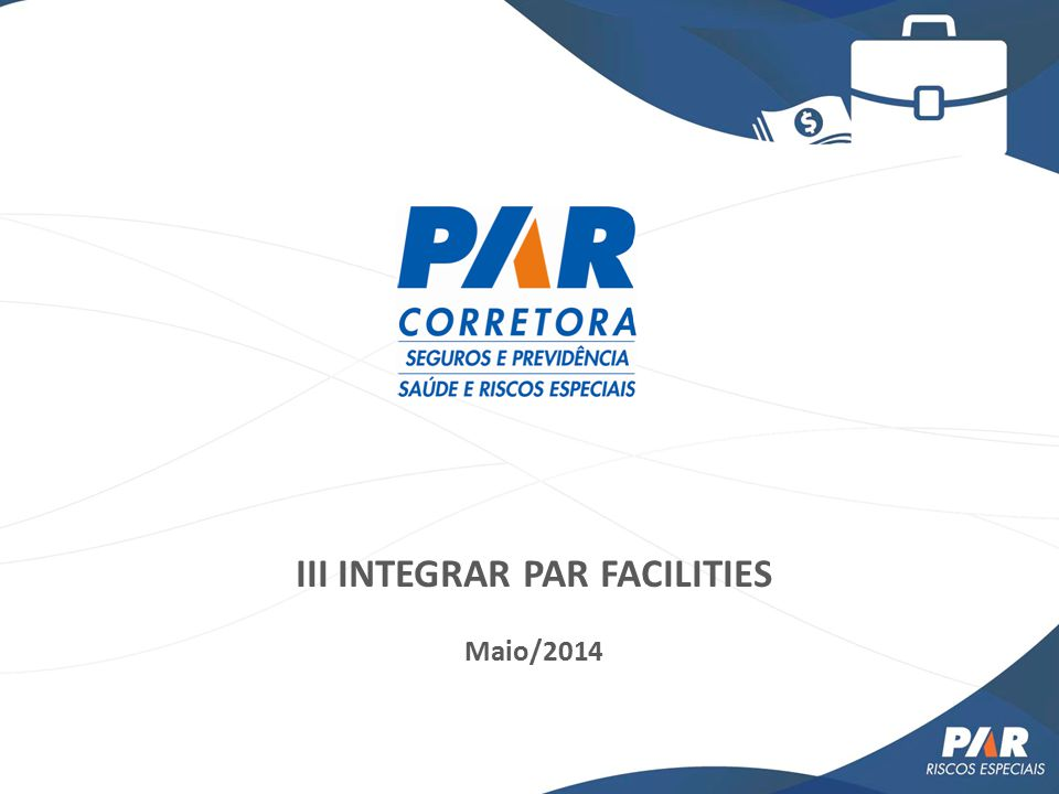 III INTEGRAR PAR FACILITIES Maio/2014
