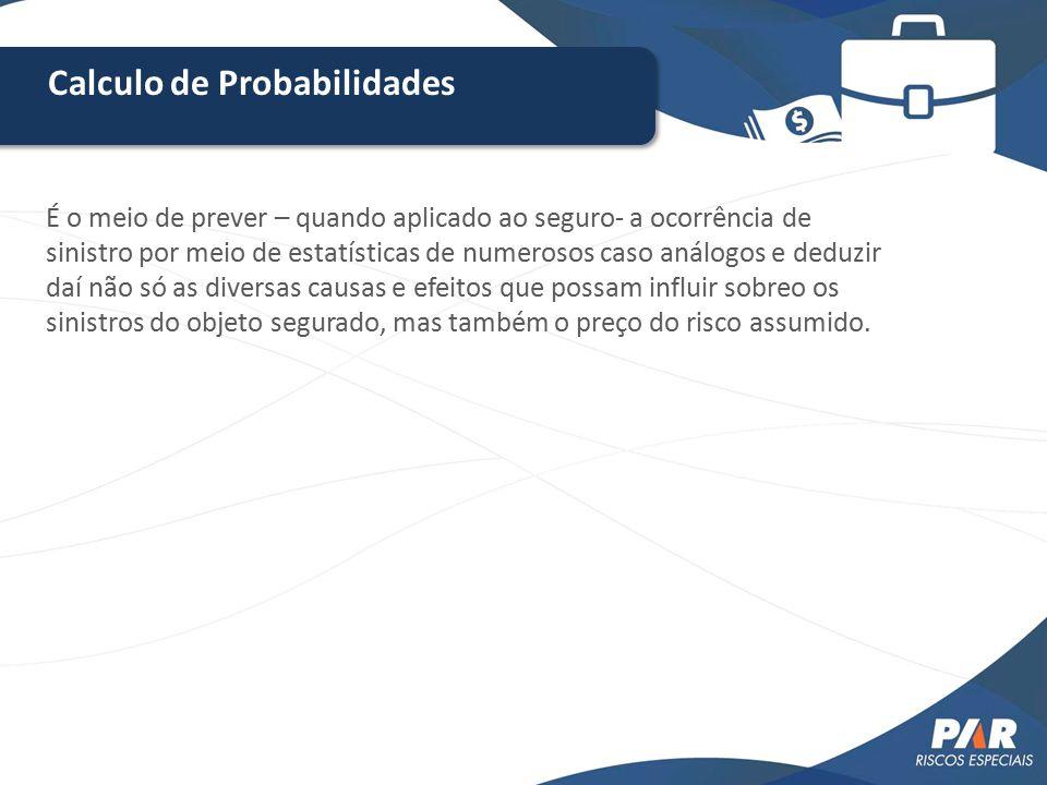 Calculo de Probabilidades É o meio de prever – quando aplicado ao seguro- a ocorrência de sinistro por meio de estatísticas de numerosos caso análogos