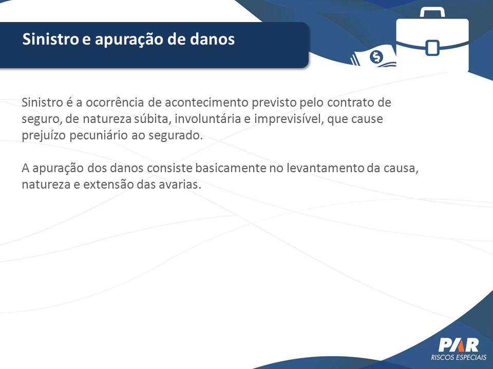 Sinistro e apuração de danos Sinistro é a ocorrência de acontecimento previsto pelo contrato de seguro, de natureza súbita, involuntária e imprevisíve