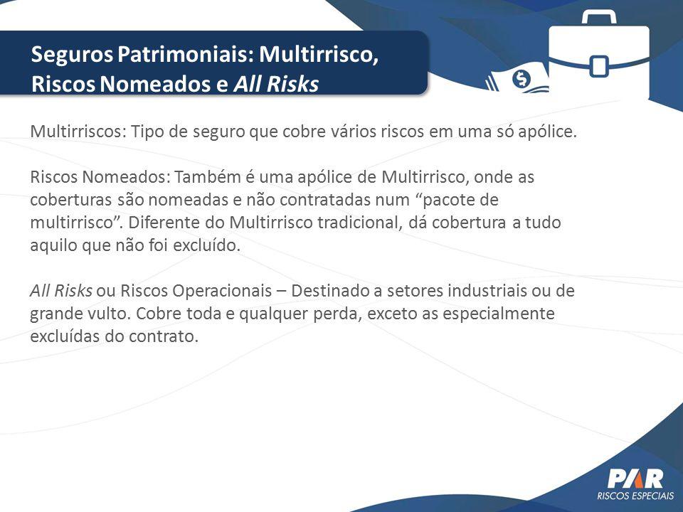 Seguros Patrimoniais: Multirrisco, Riscos Nomeados e All Risks Multirriscos: Tipo de seguro que cobre vários riscos em uma só apólice. Riscos Nomeados