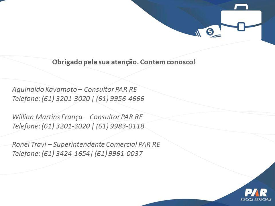 Obrigado pela sua atenção. Contem conosco! Aguinaldo Kavamoto – Consultor PAR RE Telefone: (61) 3201-3020 | (61) 9956-4666 Willian Martins França – Co