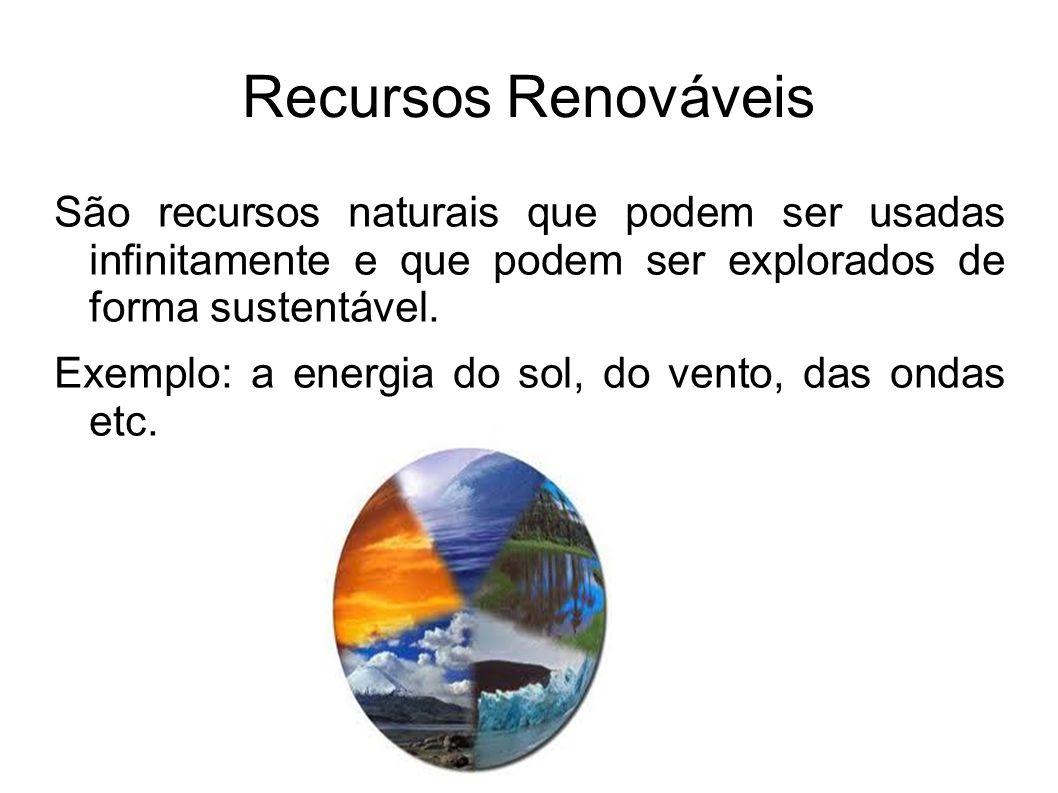 Recursos Não Renováveis São aqueles que não renovam na velocidade e na quantidade com que são usados, podendo acabar.