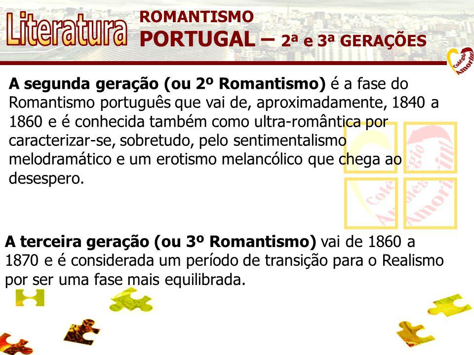 ROMANTISMO PORTUGAL – 2ª e 3ª GERAÇÕES A segunda geração (ou 2º Romantismo) é a fase do Romantismo português que vai de, aproximadamente, 1840 a 1860 e é conhecida também como ultra-romântica por caracterizar-se, sobretudo, pelo sentimentalismo melodramático e um erotismo melancólico que chega ao desespero.