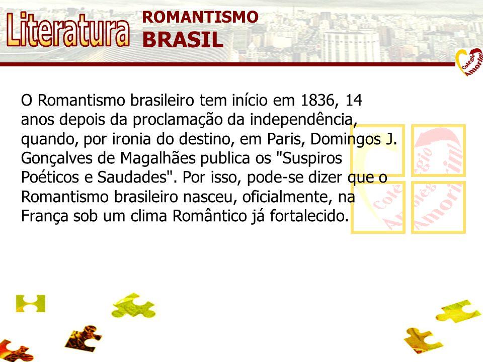 ROMANTISMO BRASIL O Romantismo brasileiro tem início em 1836, 14 anos depois da proclamação da independência, quando, por ironia do destino, em Paris, Domingos J.
