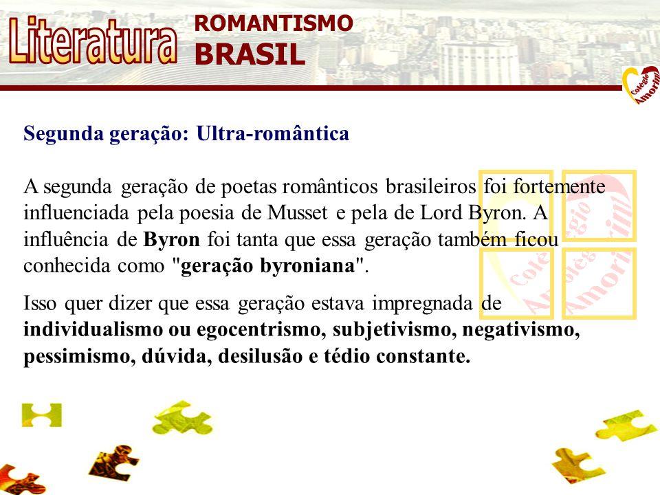 ROMANTISMO BRASIL Segunda geração: Ultra-romântica A segunda geração de poetas românticos brasileiros foi fortemente influenciada pela poesia de Musset e pela de Lord Byron.