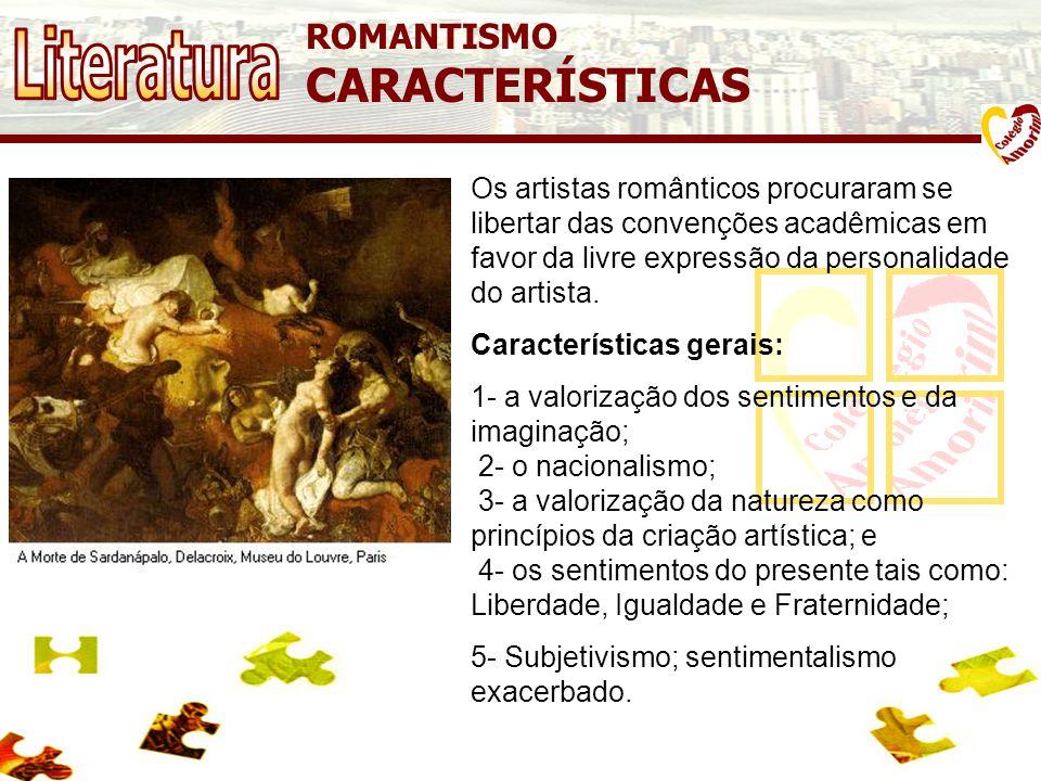 ROMANTISMO CARACTERÍSTICAS Os artistas românticos procuraram se libertar das convenções acadêmicas em favor da livre expressão da personalidade do artista.