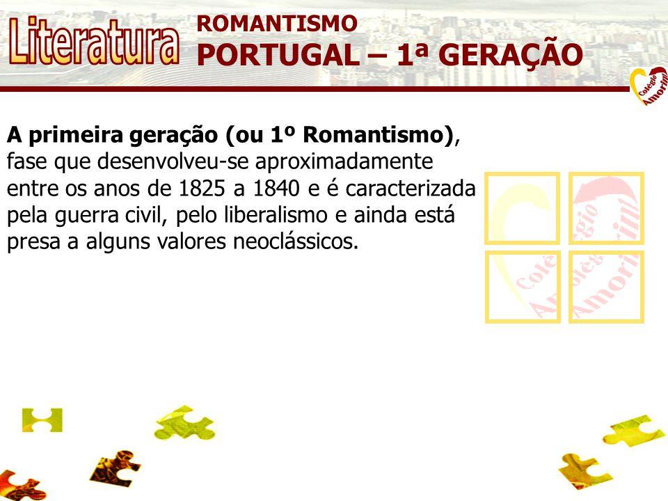ROMANTISMO PORTUGAL – 1ª GERAÇÃO A primeira geração (ou 1º Romantismo), fase que desenvolveu-se aproximadamente entre os anos de 1825 a 1840 e é caracterizada pela guerra civil, pelo liberalismo e ainda está presa a alguns valores neoclássicos.