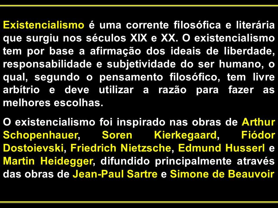 Existencialismo é uma corrente filosófica e literária que surgiu nos séculos XIX e XX. O existencialismo tem por base a afirmação dos ideais de liberd