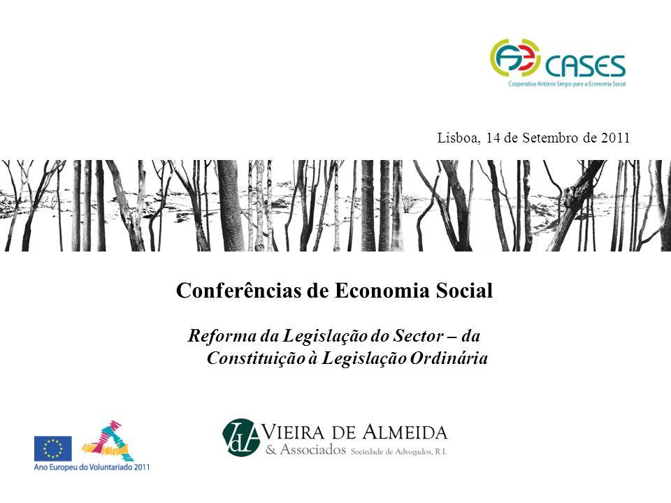 Conferências de Economia Social Reforma da Legislação do Sector – da Constituição à Legislação Ordinária Lisboa, 14 de Setembro de 2011