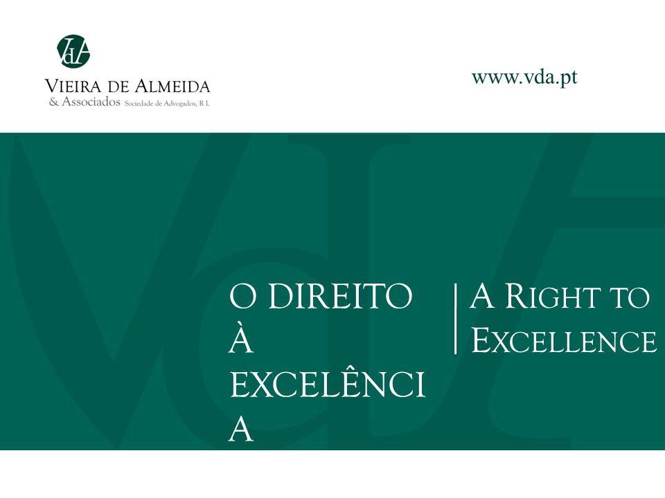 A R IGHT TO E XCELLENCE O DIREITO À EXCELÊNCI A www.vda.pt