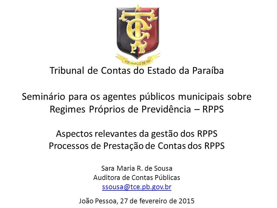 Tribunal de Contas do Estado da Paraíba Seminário para os agentes públicos municipais sobre Regimes Próprios de Previdência – RPPS Aspectos relevantes