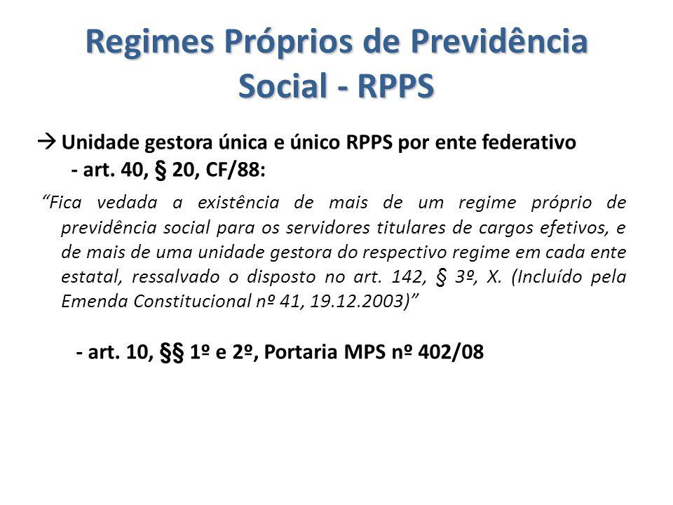 """Regimes Próprios de Previdência Social - RPPS  Unidade gestora única e único RPPS por ente federativo - art. 40, § 20, CF/88: """"Fica vedada a existênc"""