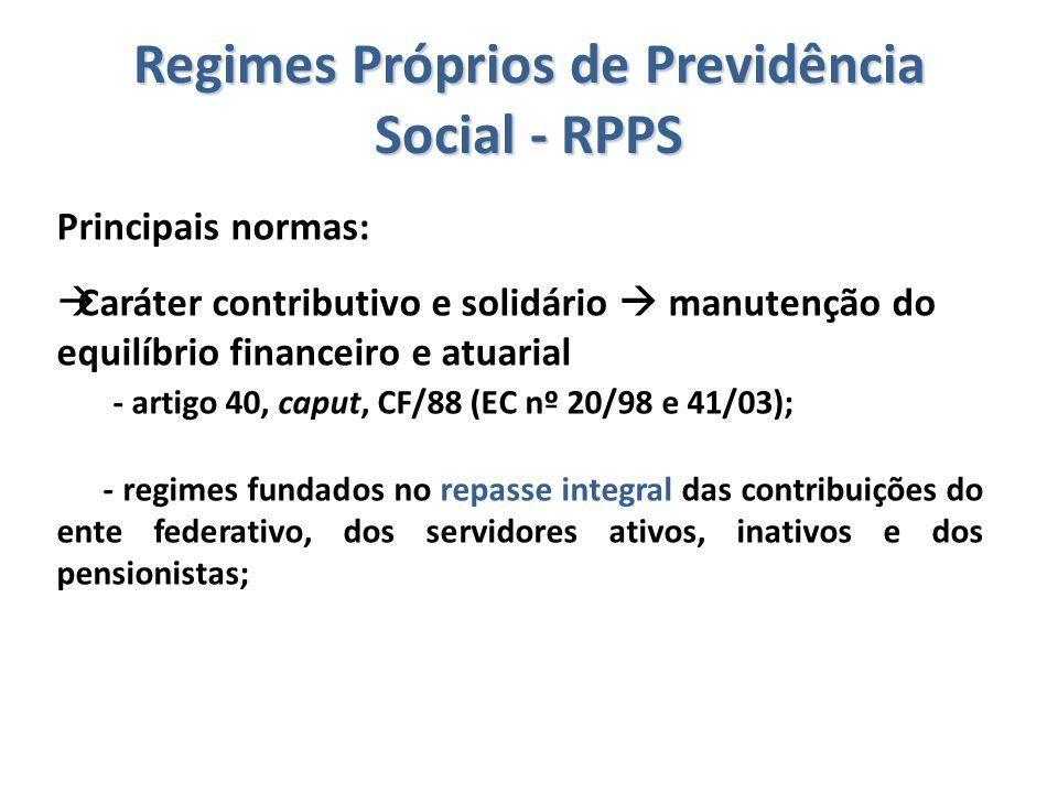 Regimes Próprios de Previdência Social - RPPS Principais normas:  Caráter contributivo e solidário  manutenção do equilíbrio financeiro e atuarial -