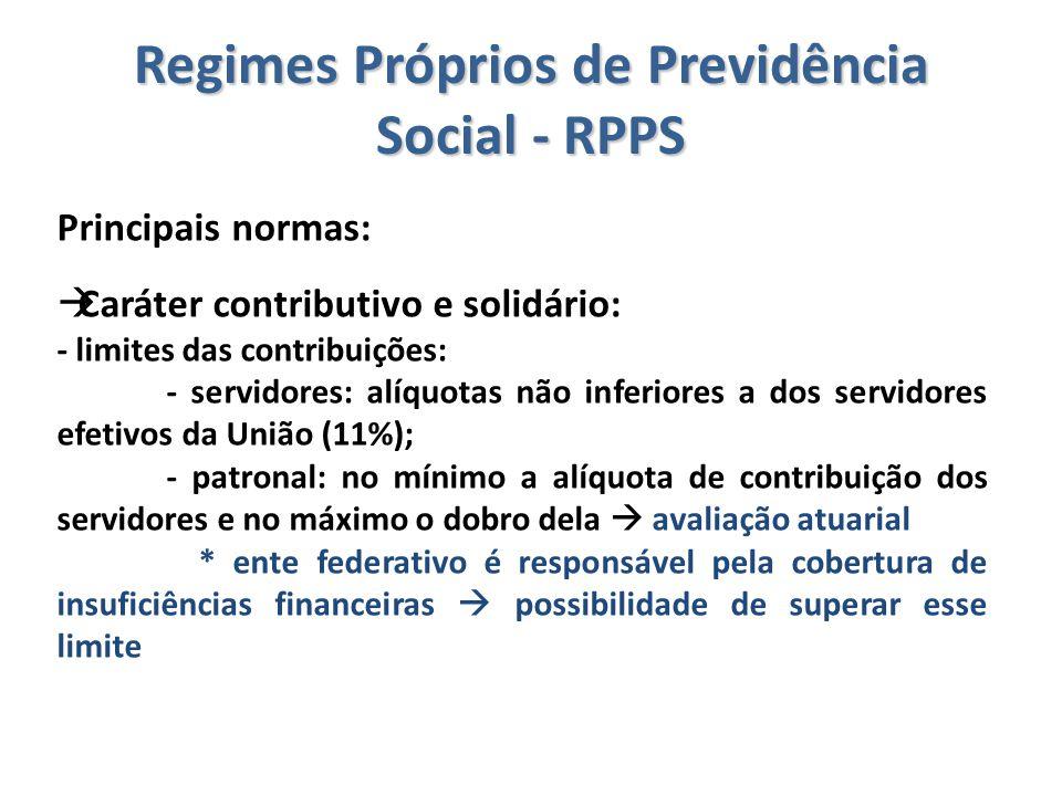 Regimes Próprios de Previdência Social - RPPS Principais normas:  Caráter contributivo e solidário: - limites das contribuições: - servidores: alíquo