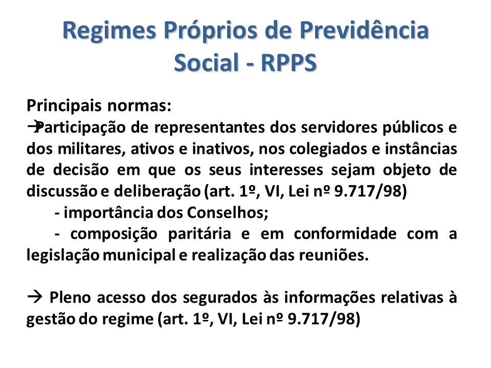 Regimes Próprios de Previdência Social - RPPS Principais normas:  Participação de representantes dos servidores públicos e dos militares, ativos e in