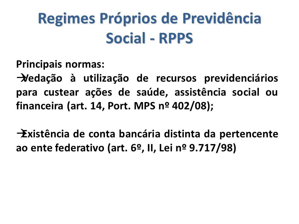 Regimes Próprios de Previdência Social - RPPS Principais normas:  Vedação à utilização de recursos previdenciários para custear ações de saúde, assis