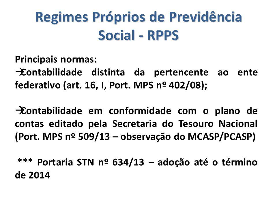 Regimes Próprios de Previdência Social - RPPS Principais normas:  Contabilidade distinta da pertencente ao ente federativo (art. 16, I, Port. MPS nº