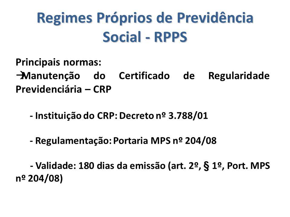 Regimes Próprios de Previdência Social - RPPS Principais normas:  Manutenção do Certificado de Regularidade Previdenciária – CRP - Instituição do CRP