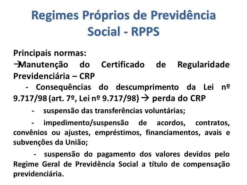 Regimes Próprios de Previdência Social - RPPS Principais normas:  Manutenção do Certificado de Regularidade Previdenciária – CRP - Consequências do d
