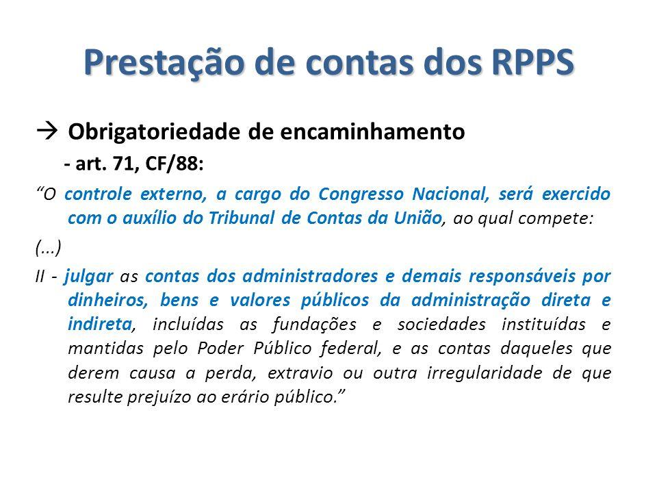 """Prestação de contas dos RPPS  Obrigatoriedade de encaminhamento - art. 71, CF/88: """"O controle externo, a cargo do Congresso Nacional, será exercido c"""