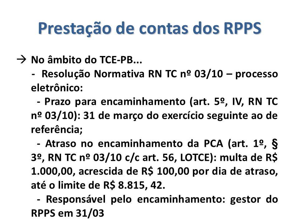 Prestação de contas dos RPPS  No âmbito do TCE-PB... - Resolução Normativa RN TC nº 03/10 – processo eletrônico: - Prazo para encaminhamento (art. 5º