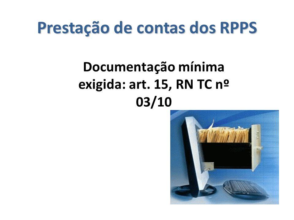 Prestação de contas dos RPPS Documentação mínima exigida: art. 15, RN TC nº 03/10