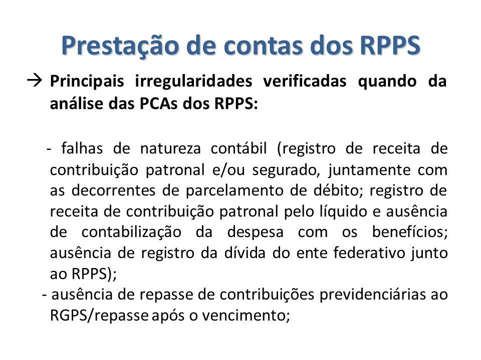 Prestação de contas dos RPPS  Principais irregularidades verificadas quando da análise das PCAs dos RPPS: - falhas de natureza contábil (registro de
