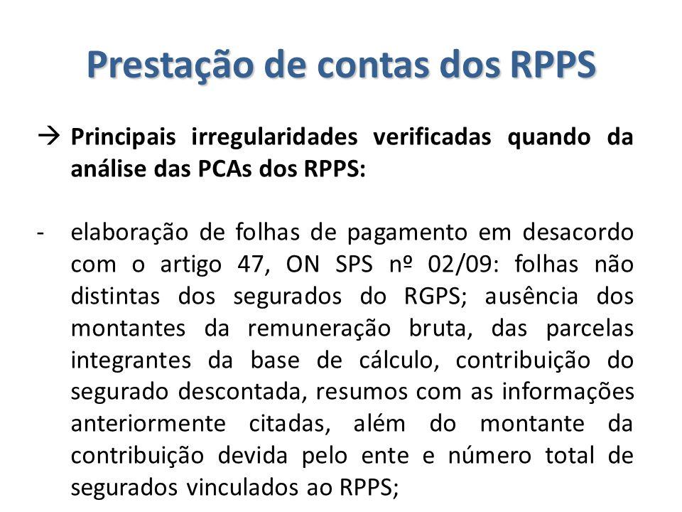 Prestação de contas dos RPPS  Principais irregularidades verificadas quando da análise das PCAs dos RPPS: -elaboração de folhas de pagamento em desac