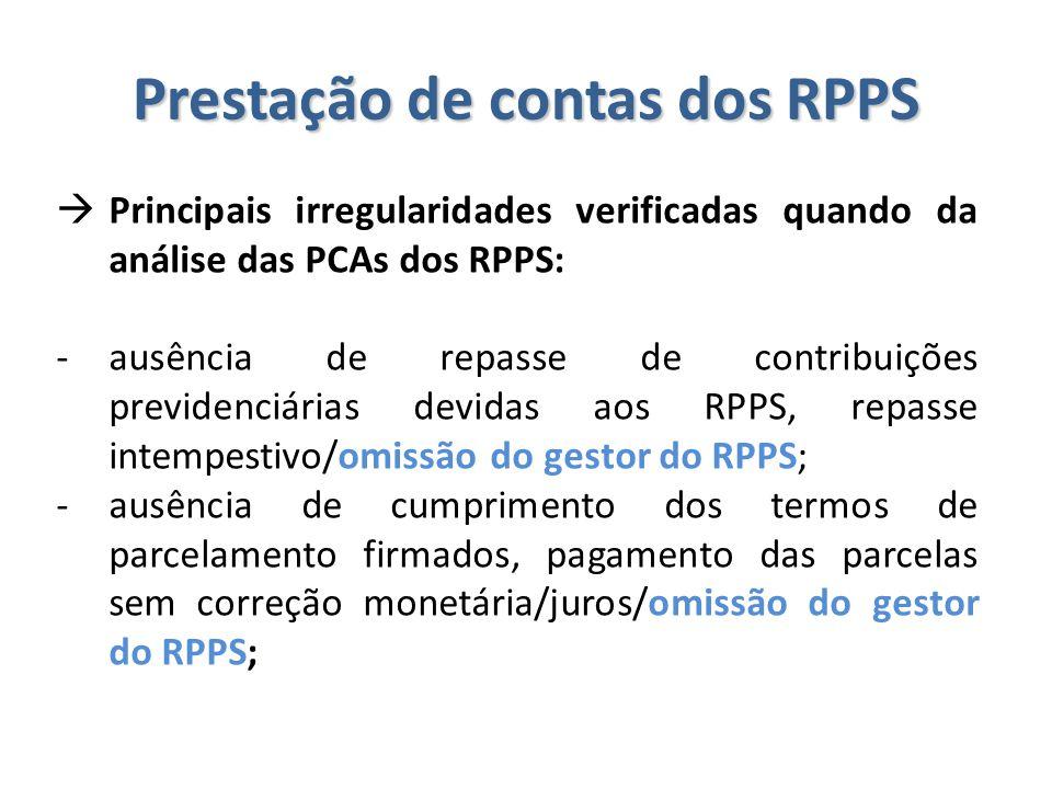 Prestação de contas dos RPPS  Principais irregularidades verificadas quando da análise das PCAs dos RPPS: -ausência de repasse de contribuições previ